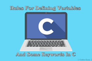 Rules For Defining Variables And Some Keywords In C